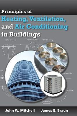 Principles of Heating, Ventilation, and Air Conditioning in Buildings by John W. Mitchell