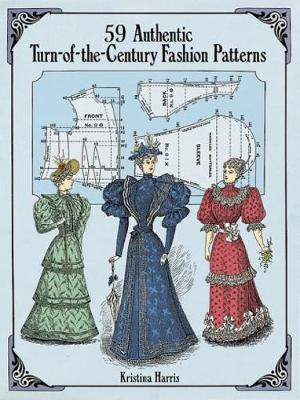 59 Authentic Turn-of-the-Century Fashion Patterns by Kristina Harris