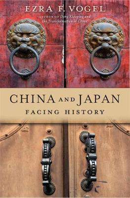 China and Japan: Facing History by Ezra F. Vogel