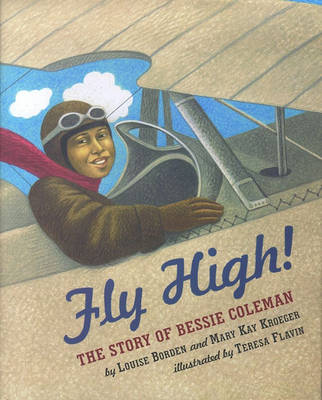 Fly High! the Story of Bessie Coleman by Louise Borden