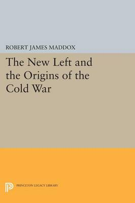 The New Left and the Origins of the Cold War by Robert James Maddox