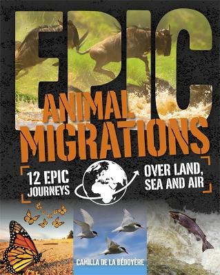 Epic!: Animal Migrations by Camilla De La Bedoyere