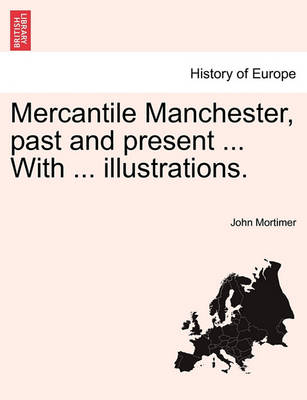 Mercantile Manchester, Past and Present ... with ... Illustrations. book