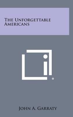 Unforgettable Americans by Garraty