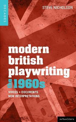 Modern British Playwriting: The 1960s by Dr. Steve Nicholson