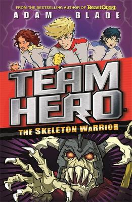 Team Hero: The Skeleton Warrior by Adam Blade