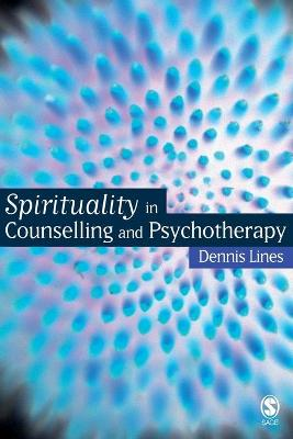 Spirituality in Counselling and Psychotherapy by Dennis Lines