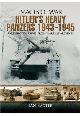 Hitler's Heavy Panzers 1943 -1945 by Ian Baxter