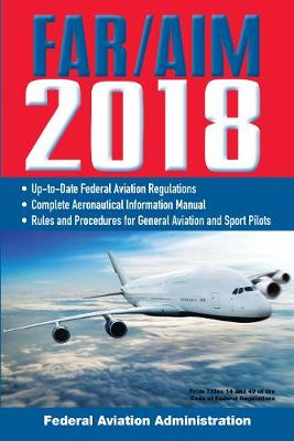 FAR/AIM 2018: Up-to-Date FAA Regulations / Aeronautical Information Manual book