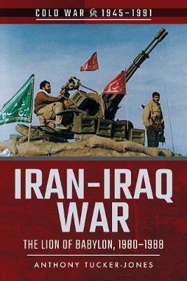 Iran-Iraq War by Tucker-Jones, Anthony