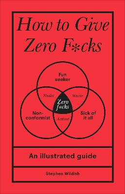 How to Give Zero F*cks by Stephen Wildish