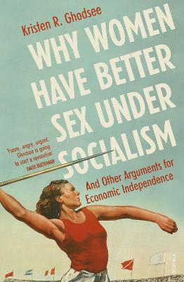 Why Women Have Better Sex Under Socialism: And Other Arguments for Economic Independence book