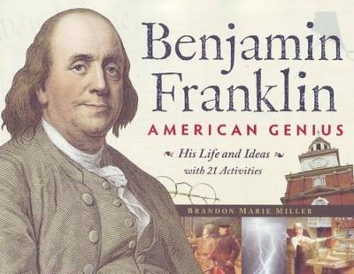 Benjamin Franklin, American Genius by Brandon Marie Miller