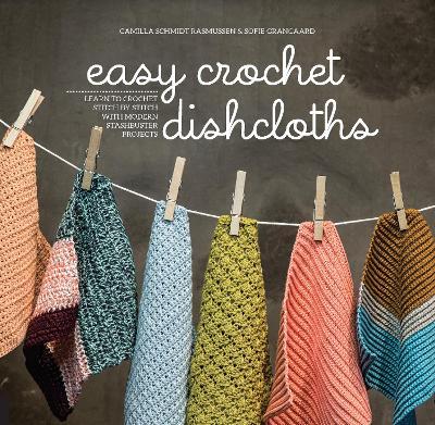 Easy Crochet Dishcloths by Camilla Schmidt Rasmussen