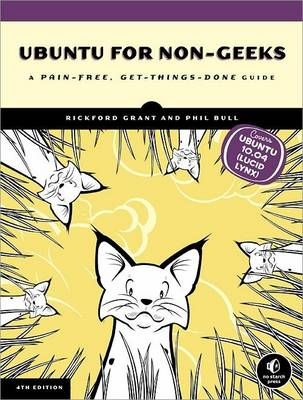 Ubuntu for Non-Geeks: A Pain-Free, Project-Based, Get-Things-Done Guidebook by Rickford Grant