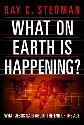 What on Earth Is Happening? by Ray C. Stedman