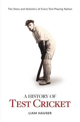 A History of Test Cricket by Liam Hauser