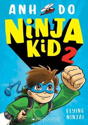 Ninja Kid #2: Flying Ninja! by Anh Do
