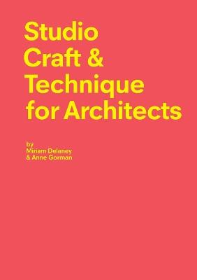 Studio Craft & Technique for Architects by Miriam Delaney