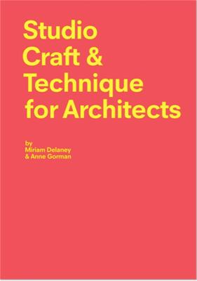 Studio Craft & Technique for Architects by Miriam Delaney