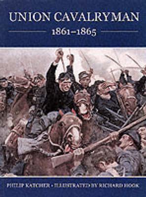Union Cavalryman 1861-65 by Philip Katcher