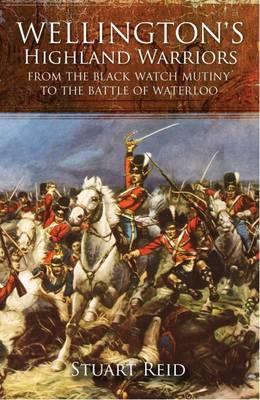 Wellington's Highland Warriors by Stuart Reid