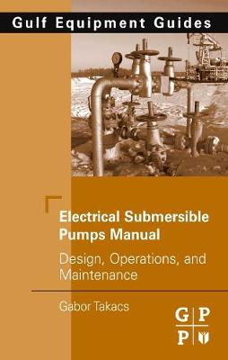 Electrical Submersible Pumps Manual by Gabor Takacs