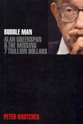 Bubble Man: Alan Greenspan by Peter Hartcher