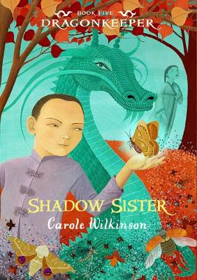 Dragonkeeper 5: Shadow Sister by Carole Wilkinson