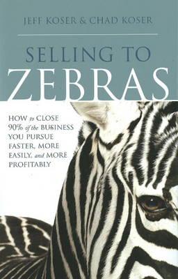 Selling to Zebras by Jeff Koser