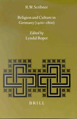 Religion and Culture in Germany (1400-1800) by Robert Scribner