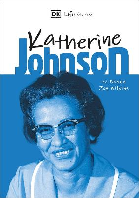 DK Life Stories Katherine Johnson by Ebony Joy Wilkins