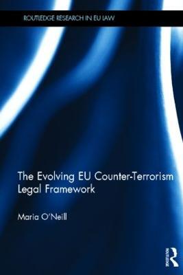 The Evolving EU Counter-terrorism Legal Framework by Maria O'Neill