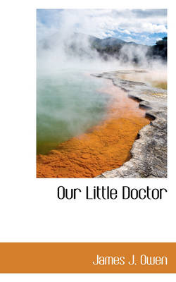 Our Little Doctor by James J Owen