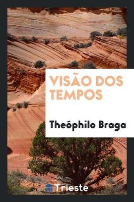 Vis�o DOS Tempos by Theophilo Braga