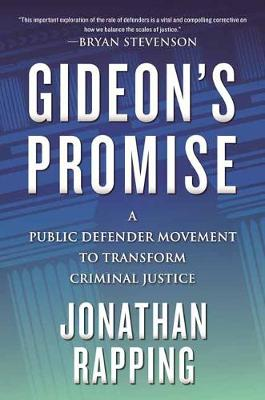 Gideon's Promise: A Public Defender Movement to Transform Criminal Justice by Jonathan Rapping
