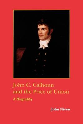 John C.Calhoun and the Price of Union by John Niven