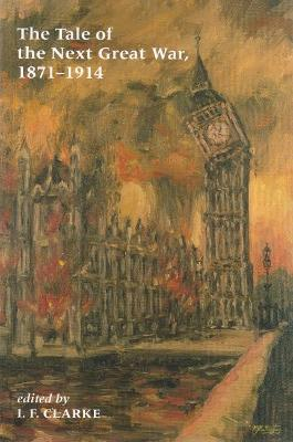 Tale of the Next Great War, 1871-1914 by I. F. Clarke