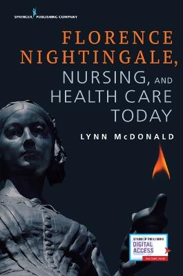 Florence Nightingale, Nursing, and Health Care Today by Lynn McDonald