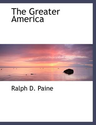 The Greater America by Ralph D Paine