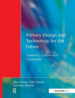 Primary Design and Technology for the Future by Alan Howe