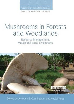 Mushrooms in Forests and Woodlands: Resource Management, Values and Local Livelihoods by Anthony B. Cunningham