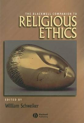 Blackwell Companion to Religious Ethics by William Schweiker
