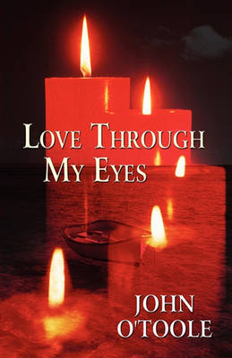 Love Through My Eyes by John O'Toole