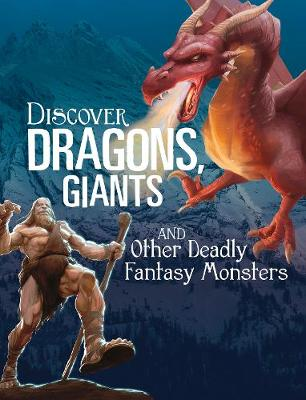 Discover Dragons, Giants, and Other Deadly Fantasy Monsters by A. J. Sautter