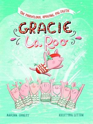 Marvelous, Amazing, Pig-Tastic Gracie LaRoo! by ,Marsha Qualey