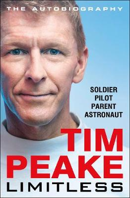Limitless: The Autobiography: The bestselling story of Britain's inspirational astronaut by Tim Peake