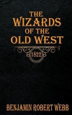 The Wizards of the Old West - 1822 by Benjamin Robert Webb