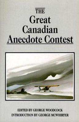 The Great Canadian Anecdote Contest by George Woodcock
