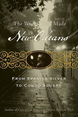 World That Made New Orleans by Ned Sublette
